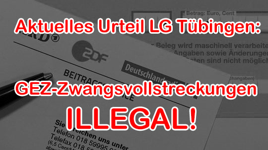 LG Tübingen urteilt: GEZ Zwangsvollstreckungen illegal !