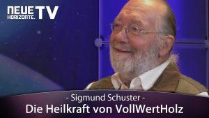 Die Heilkraft von VollWertHolz – Sigmund Schuster