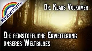Die feinstoffliche Erweiterung unseres Weltbildes – Dr. Klaus Volkamer