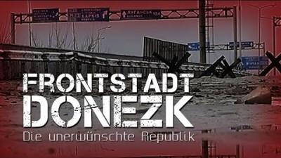 Frontstadt Donezk – Die unerwünschte Republik (in voller Länge)