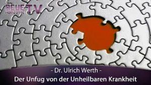 Der Unfug von der Unheilbaren Krankheit  – Dr. Ulrich Werth