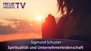 Spiritualität und Unternehmerleidenschaft – Sigmund Schuster