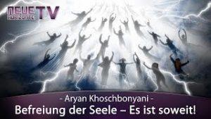Befreiung der Seele – Es ist soweit! – Aryan Khoschbonyani