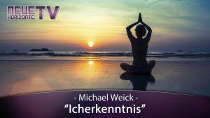 ICH-Erkenntnis – Michael Weick