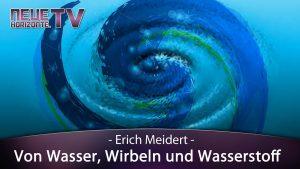 Von Wasser, Wirbeln und Wasserstoff – Erich Meidert