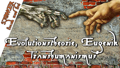 Evolutionstheorie, Eugenik & Transhumanismus – STONER frank&frei #10