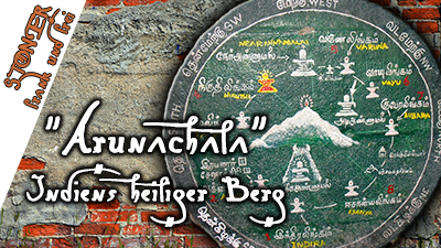 """""""Arunachala"""" – Indiens heiliger Berg – STONER frank&frei #12"""