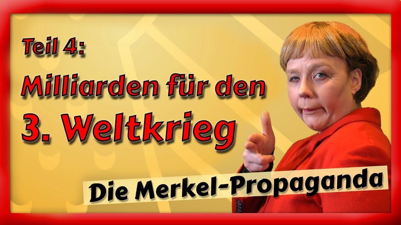 Die Merkel-Propaganda – Der Film (Teil 4/4): Milliarden für den 3. Weltkrieg