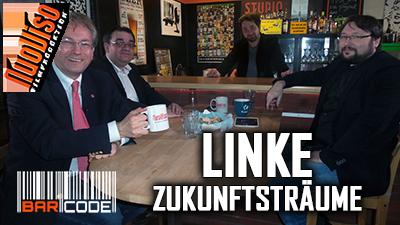 Linke Zukunftsträume – BarCode mit Olav Müller, Alexej Danckwardt & Norbert Fleischer