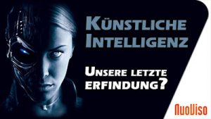 Künstliche Intelligenz – unsere letzte Erfindung? NuoStory #2