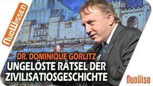 Dr. Dominique Görlitz  – Ungelöste Rätsel der Zivilisationsgeschichte