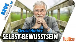 Selbst-Bewusstsein – Dr. Gerald Hüther