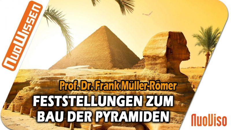 Feststellungen zum Bau der Pyramiden – Prof. Dr. Frank Müller-Römer