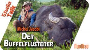 Der Büffelflüsterer – Michel Jacobi im NuoViso Talk