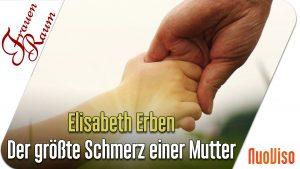 Der größte Schmerz einer Mutter – Elisabeth Erben im Gespräch mit Kati Pfau