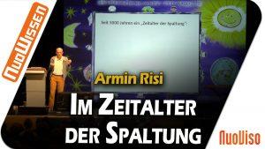 Bewusstsein, Moral & Ethik im Zeitalter der Spaltung – Armin Risi