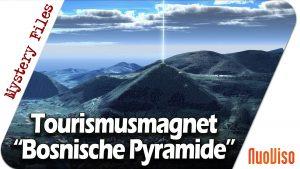 "Tourismusmagnet ""Bosnische Pyramiden"" – Mystery Files #24"