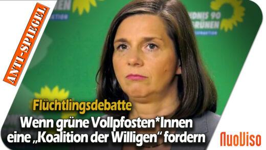 """Flüchtlingsdebatte: Wenn grüne Vollpfosten*Innen eine """"Koalition der Willigen"""" fordern"""