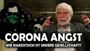 CORONA ANGST – Wie narzistisch ist unsere Gesellschaft? Dr. Hans-Joachim Maaz