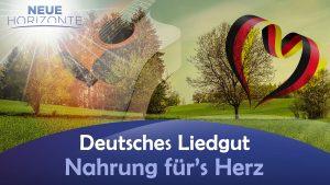 Deutsches Liedgut – Nahrung für's Herz