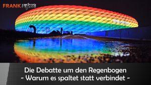 Streit unterm Regenbogen – warum es spaltet statt verbindet