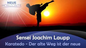 Karatedo – Der alte Weg ist der neue – Sensei Joachim Laupp (9. Dan)