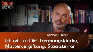 Ich will zu Dir! Trennungskinder, Muttervergiftung, Staatsterror – Michael Hüter (1/3)