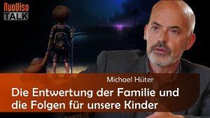 Die Entwertung der Familie und Folgen für Kinder – Michael Hüter (2/3)