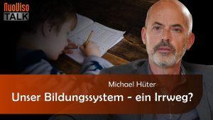 Unser Bildungssystem – ein Irrweg? – Michael Hüter (3/3)