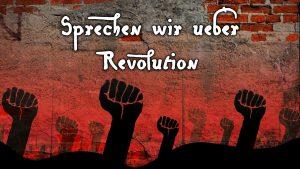 Sprechen wir über Revolution