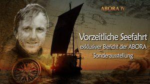 Vorzeitliche Seefahrt – exklusiver Bericht der ABORA Sonderausstellung